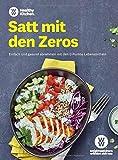 WW - Satt mit den Zeros: Einfach und gesund abnehmen mit den 0 Punkte Lebensmitteln. Leckere Rezepte...
