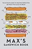 Halley, M: Max's Sandwich Book: The Ultimate Guide to Creating Perfection Between Two Slices of...