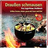 Draußen schmausen: Das Lagerfeuer Kochbuch. Grillen, braten, rösten, garen mit Feuer und Glut: Das...