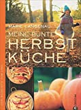 Herbstküche: Lieblingsrezepte vom Land. Das Kochbuch mit den besten saisonalen Rezepten aus der...