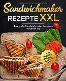 Sandwichmaker Rezepte XXL: Das große Sandwichmaker Kochbuch für jeden Tag inkl. Fleisch, Fisch,...