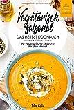 Vegetarisch saisonal-Das Herbst Kochbuch, 90 vegetarische Rezepte für den Herbst: DAS Kochbuch für...