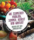 Wie schmecken Frühling, Sommer, Herbst und Winter?: Kochen mit den Jahreszeiten. Einfach,...