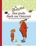 Die Häschenschule: Die Häschenschule - Das große Buch zur Osterzeit: Die schönsten Rezepte und...